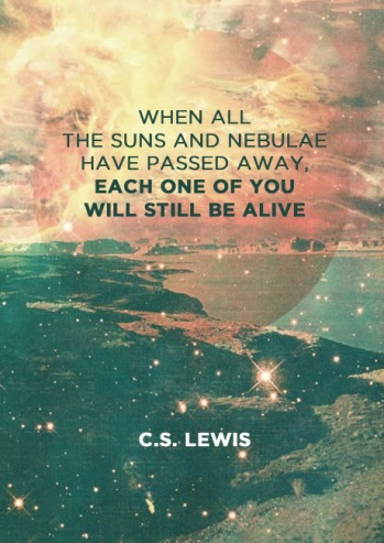 """beautiful space scene with the quote """"when all the suns and nebulae have passed away, each one of you will still be alive"""" By C.S. Lewis"""