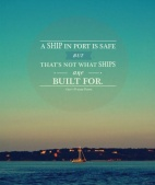 "ocean scene with a boat and the quote ""a ship in port is safe, but that's not what ships are built for"""