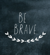 """playful writing that says """"be Brave"""""""